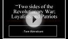 Two sides of the Revolutionary War Loyalists and Patriots
